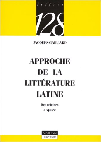 Approche de la littérature latine : Des origines à Apulée par Jacques Gaillard