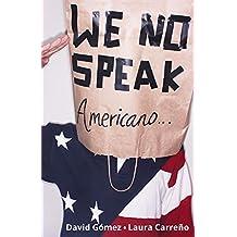 We No Speak Americano: La Guía para Estudiar, Trabajar y Vivir en EEUU (Spanish Edition)