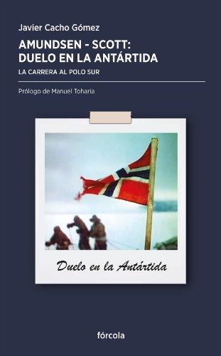 Amundsen - Scott, duelo en la Antártida: La carrera al Polo Sur ...