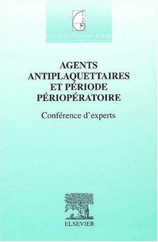 Agents Antiplaquettaires et Période Périopératoire. Conférence d'experts: SFAR 2002
