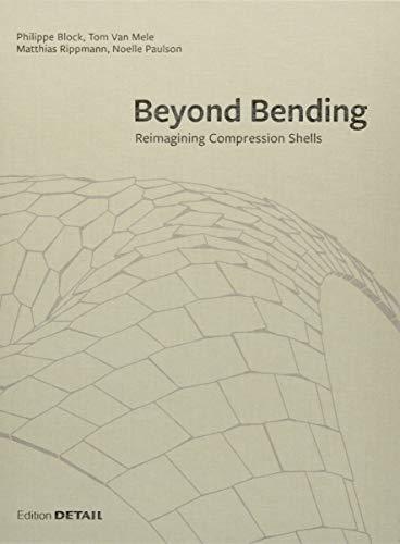 Beyond Bending: Tragkonstruktionen neu denken/Reimagining Compression Shells (DETAIL Special) por Philippe Block