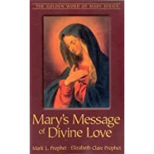 Mary's Message Of Divine Love (Golden Word of Mary) by Mark L. Prophet (2009-03-16)