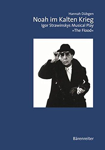 "Noah im Kalten Krieg: Igor Strawinskys Musical Play ""The Flood"": Igor Strawinskys Musical Play ""The Flood"" (Musiksoziologie)"