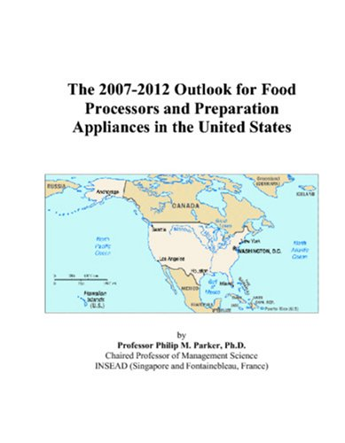 The 2007-2012 Outlook for Food Processors and Preparation Appliances in the United States