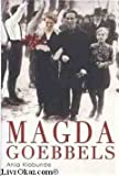 Magda Goebbels - Approche d'une vie - Le Grand livre du mois - 01/01/2006