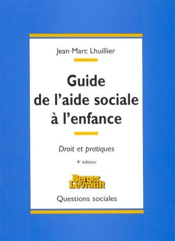 GUIDE DE L'AIDE SOCIALE A L'ENFANCE. : Droit et pratiques, 4ème édition par Jean-Marc Lhuillier