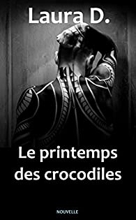 Le printemps des crocodiles par Laura D.