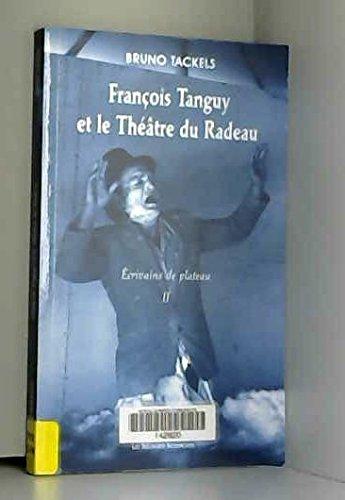 Ecrivains de plateau : Tome 2, François Tanguy et le Théâtre du Radeau