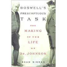 Boswell's Presumptuous Task: The Making of the Life of Dr. Johnson