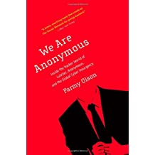 We Are Anonymous: Inside the Hacker World of LulzSec, Anonymous, and the Global Cyber Insurgency