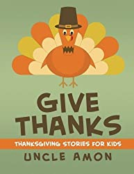 Give Thanks: Thanksgiving Stories, Jokes for Kids, and Thanksgiving Coloring Book! (Thanksgiving Books for Children) (Volume 1) by Uncle Amon (2015-11-08)