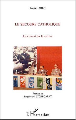 Le secours catholique : Le ciment ou la vitrine par Louis Gaben