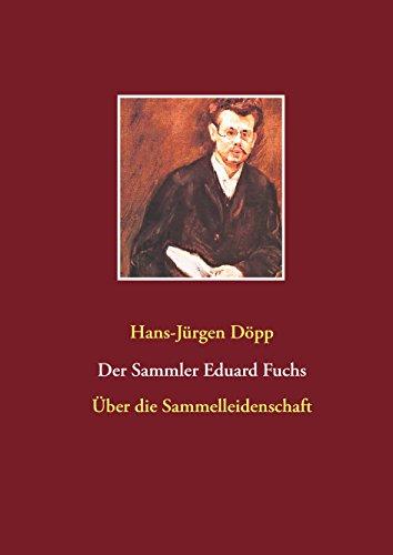der-sammler-eduard-fuchs-uber-die-sammelleidenschaft-german-edition