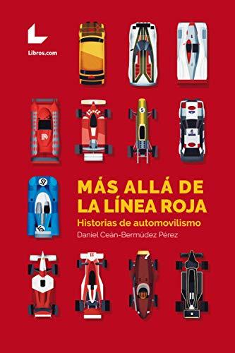 Más allá de la línea roja: Historias de automovilismo por Daniel Ceán-Bermúdez Pérez