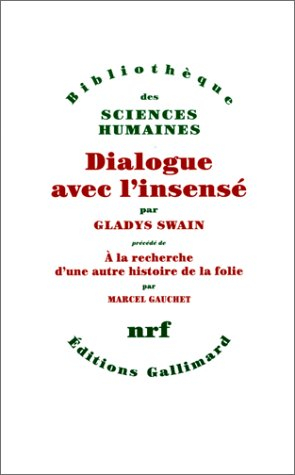 Dialogue avec l'insensé - A la recherche d'une autre histoire de la folie par Gladys Swain, Marcel Gauchet