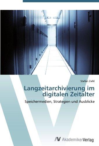Langzeitarchivierung im digitalen Zeitalter: Speichermedien, Strategien und Ausblicke