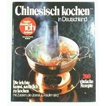 Chinesisch kochen in Deutschland Ein Kochbuch der Zeitschift -Meine Familie & ich-