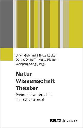 Natur – Wissenschaft – Theater: Performatives Arbeiten im Fachunterricht