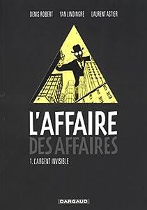 """Afficher """"L'Affaire des affaires n° 1 L'Argent invisible"""""""