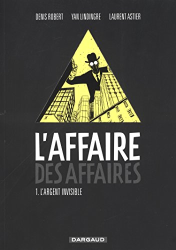 Affaire des affaires (L') - tome 1 - L'argent Invisible