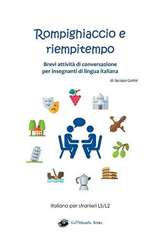 Rompighiaccio e riempitempo: Brevi attività di conversazione per insegnanti di lingua italiana por Jacopo Gorini