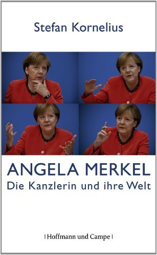 Angela Merkel: Die Kanzlerin und ihre Welt von Kornelius, Stefan (2013) Gebundene Ausgabe