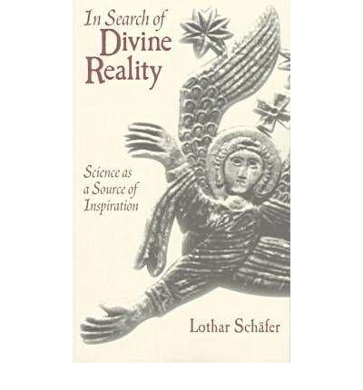 [( In Search of Divine Reality )] [by: Lothar Schfer] [Feb-1999]