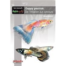 Guppy Passion: De l'initiation aux concours