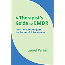 A Therapists Guide to EMDR: Tools and Techniques for Successful Treatment