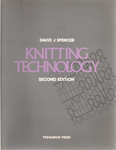 Knitting Technology: A Comprehensive Handbook and Practical Guide to Modern Day Principles and Practices por David J. Spencer