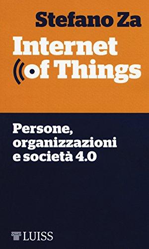 scaricare ebook gratis Internet of things. Persone, organizzazioni e società 4.0 PDF Epub
