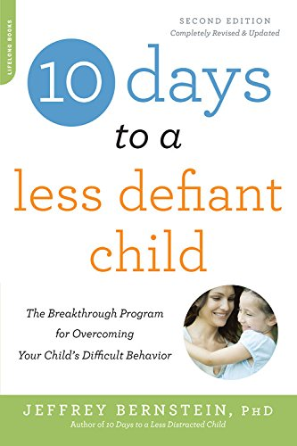 10 Days to a Less Defiant Child, second edition: The Breakthrough Program for Overcoming Your Child's Difficult Behavior por Jeffrey Bernstein PhD