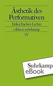 Ästhetik des Performativen (edition suhrkamp) von [Fischer-Lichte, Erika]