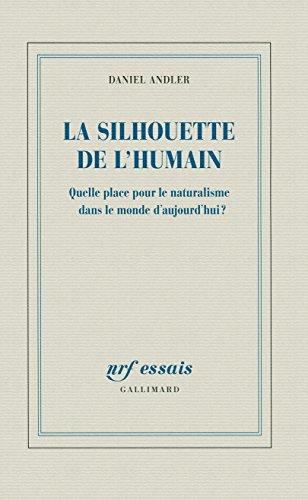 La silhouette de l'humain: Quelle place pour le naturalisme dans le monde d'aujourd'hui?
