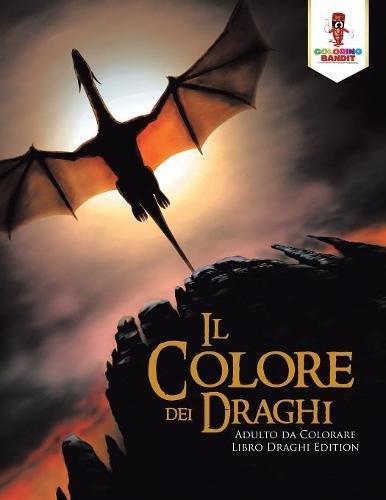 Il Colore dei Draghi: Adulto da Colorare Libro Draghi Edition
