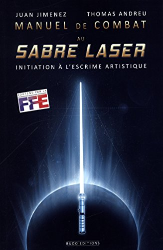 Manuel de combat au sabre-laser : Initiation à l'escrime artistique