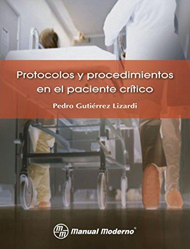 Protocolos y procedimientos en el paciente crítico por Pedro Gutiérrez Lizardi