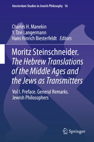 Moritz Steinschneider. The Hebrew Translations of the Middle Ages and the Jews as Transmitters: Vol I. Preface. General Remarks. Jewish Philosophers: 16 (Amsterdam Studies in Jewish Philosophy)