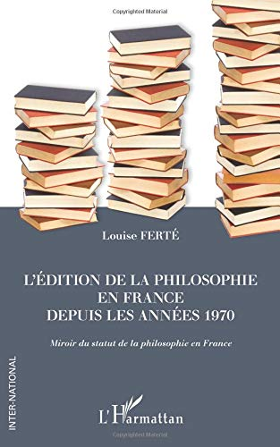 Edition de la Philosophie en France Depuis les Annees 1970 Miroir du Statut de la Philosophie en Fra