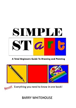 Simple stART: A Total Beginners Guide to Drawing and Painting by [Whitehouse, Barry]