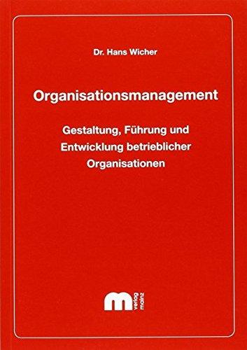 Organisationsmanagement: Gestaltung, Führung und Entwicklung betrieblicher Organisationen