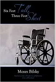Six Feet Tall, Three Feet Short: Outlook on Life, A Collection of Reflections from a Wheelchair