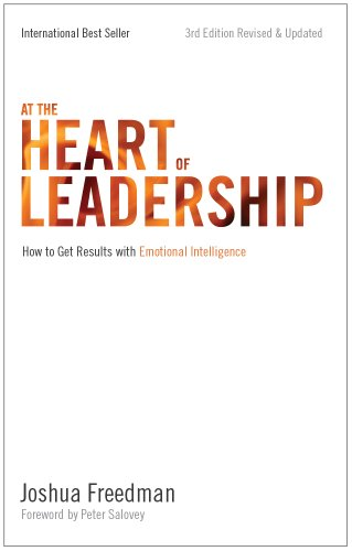 At the Heart of Leadership: How To Get Results with Emotional Intelligence (3rd Edition, Revised & Updated)