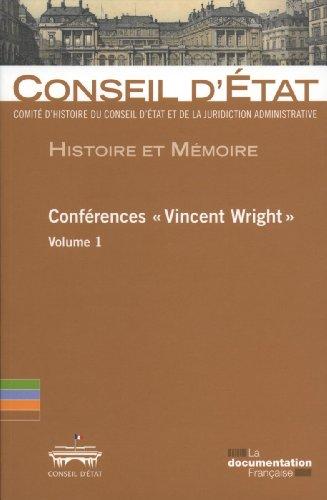 Histoire et mémoire - Conférences Vincent Wright - Volume1 Comité d'histoire du Conseil d'Etat et de la juridiction administrative par Conseil d'Etat