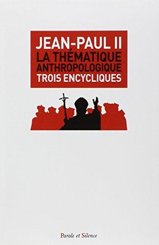 La thématique anthropologique : Trois encycliques doctrinales : Veritatis splendor (1993) ; Evangelim vitae (1995) ; Fides et ratio (1998)