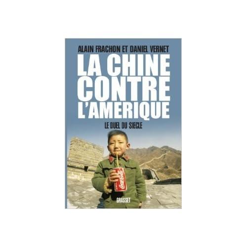 La Chine contre l'Amérique: Le duel du Siècle de Alain Frachon et Daniel Vernet ( 3 octobre 2012 )