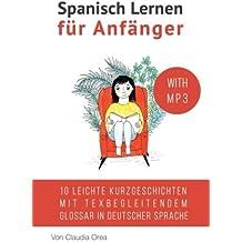 Spanisch Lernen für Anfänger (mit Audio): 10 leichte Kurzgeschichten mit texbegleitendem Glossar in deutscher Sprache