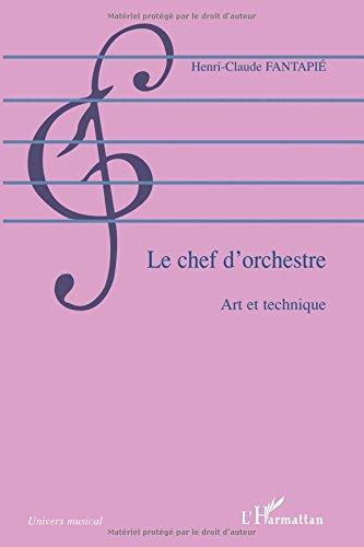 Le chef d'orchestre: Art et technique par Henri-Claude Fantapie