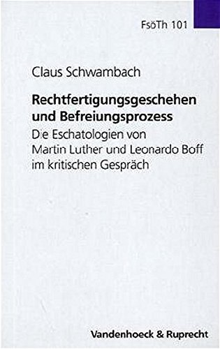 Rechtfertigungsgeschehen Und Befreiungsprozess: Die Eschatologien Von Martin Luther Und Leonardo Boff Im Kritischen Gesprach (Forschungen Zur Systematischen Und Okumenischen Theologie) by Claus Schwambach (2004-12-31)