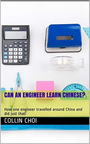 Can an engineer learn Chinese?: How one engineer travelled around China and did just that! (English Edition)
